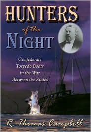 Hunters of the Night: Confederate Torpedo Boat in the War Between the States