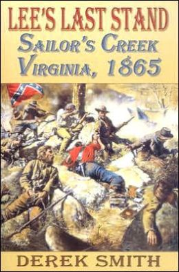 Lee's Last Stand: Sailor's Creek, Virginia 1865