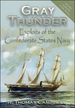 Gray Thunder: Exploits of the Confederate States Navy