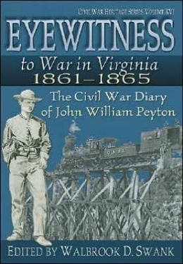 Eyewitness to War in Virginia, 1861-1865: The Civil War Diary of John William Peyton