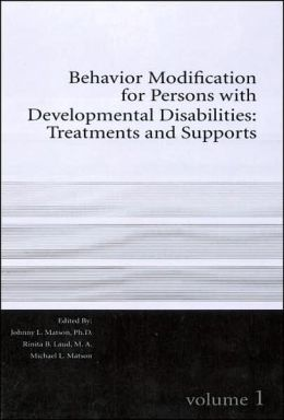 Behavior Modification for Persons with Developmental Disabilities: Treatments and Supports Volume I