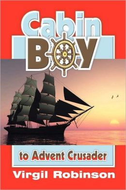 Cabin Boy to Advent Crusader (Joseph Bates Bio)