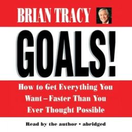 Goals! How to Get Everything You Want-Faster Than You Thought Possible