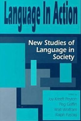 Language in Action: New Studies of Language in Society: Essays in Honor of Roger W. Shuy