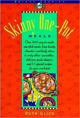 Skinny One - Pot Meals: Over 100 Delicious, Easy to Make Main Dishes, Soups, and Salads