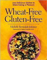 Wheat-Free, Gluten-Free: 200 Delicious Dishes to Make Eating a Pleasure
