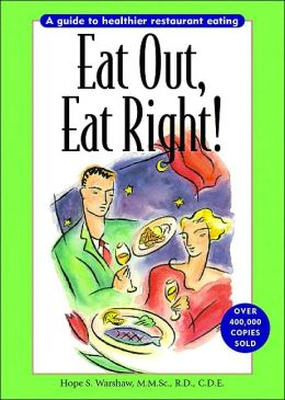 Eat Out, Eat Right!: A Guide to Healthier Restaurant Eating