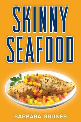 Skinny Seafood: Over 100 delectable low-fat recipes for preparing nature's underwater bounty