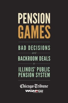 Pension Games: Bad Decisions and Backroom Deals in Illinois' Public Pension System