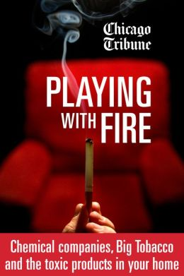 Playing with Fire: Chemical companies, Big Tobacco and the toxic products in your home