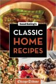 Book Cover Image. Title: Good Eating's Classic Home Recipes:  Traditional comfort foods and heirloom family recipes for every occasion, Author: Chicago Tribune Staff