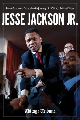 Jesse Jackson Jr.: From Promise to Scandal-the Journey of a Chicago Political Scion