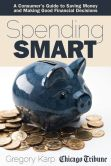 Book Cover Image. Title: Spending Smart:  A Consumer's Guide to Saving Money and Making Good Financial Decisions, Author: Gregory Karp
