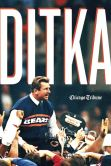 Book Cover Image. Title: Ditka:  The Player, the Coach, the Chicago Bears Legend, Author: Chicago Tribune Staff