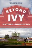 Beyond the Ivy: 100 Years of Wrigley Field