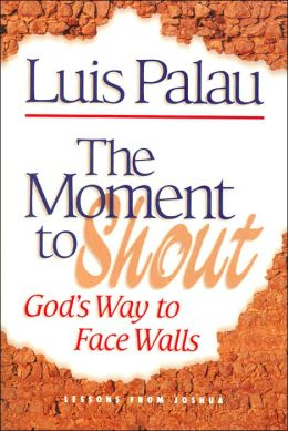 The Moment to Shout: God's Way to Face Walls