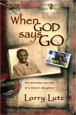 When God Says Go: The Amazing Journey of a Slave's Daughter