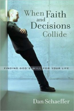 When Faith and Decisions Collide: Finding God's Will for Your Life