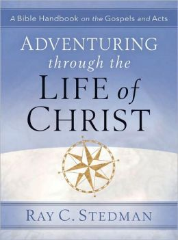 Adventuring Through the Life of Christ: A Bible Handbook on the Gospels and Acts