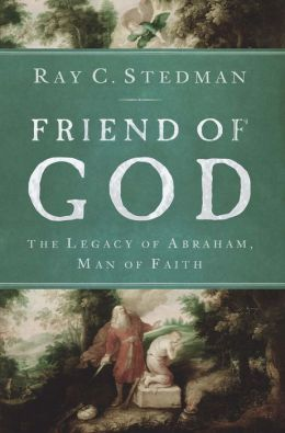 Friend of God The Legacy of Abraham, Man of Faith