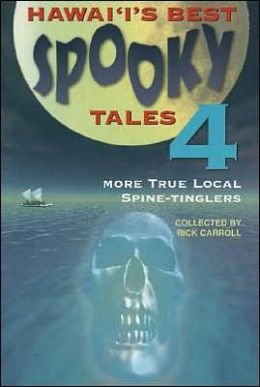 Hawaii's Best Spooky Tales 4: True Local Spine Tinglers