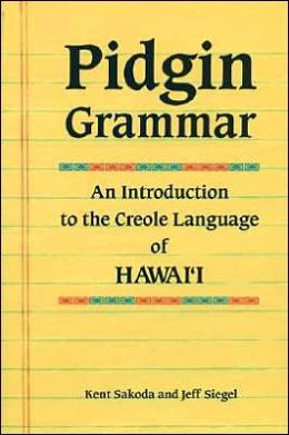 Pidgin Grammar: An Introduction to the Creole Language of Hawaii