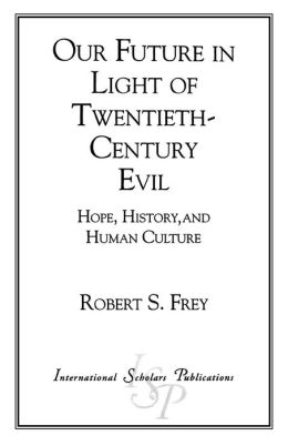 Our Future in Light of Twentieth-Century Evil: Hope, History and Human Culture