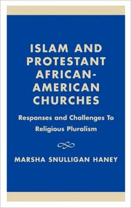 Islam and Protestant African American Churches: Responses and Challenges to Religious Pluralism