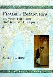 Fragile Branches: Travels Through the Jewish Diaspora