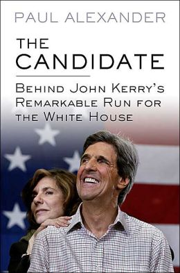 The Candidate: Behind John Kerry's Remarkable Run for the White House
