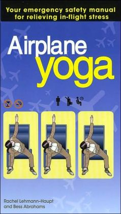 Airplane Yoga: Your Emergency Safety Manual for Relieving In-Flight Stress
