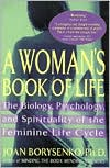 A Woman's Book of Life: Biology, Psychology, and Spirituality of the Feminine Life Cycle
