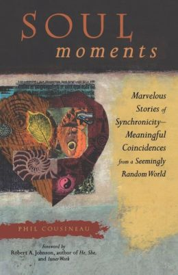 Soul Moments: Marvelous Stories of Synchroncidy - Meaning Coincidences from a Seemingly Random World