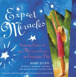 Expect Miracles: Inspiring Stories of the Miraculous in Everyday Life