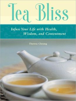 Tea Bliss: How to Infuse Your Life with Health, Wisdom, and Contentment