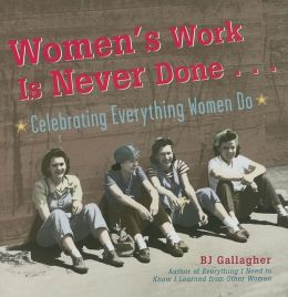 Women's Work Is Never Done...: Celebrating Everything Women Do