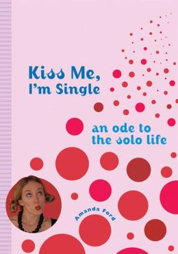 Kiss Me, I'm Single: An Ode to the Single Life