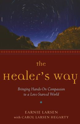 The Healers Way: Bringing Hands-on Compassion to a Love-Starved World