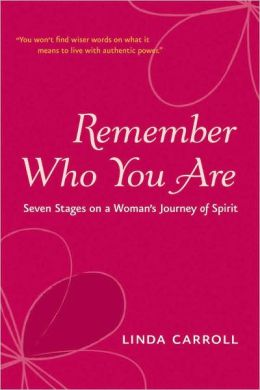 Remember Who You Are: Seven Stages on a Woman's Journey of Spirit