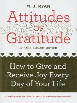 Attitudes of Gratitude, 10th Anniversary Edition How to Give and Receive Joy Every Day of Your Life