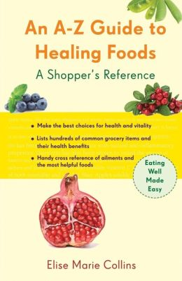 An A-Z Guide to Healing Foods: A Shopper's Reference