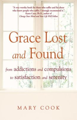 Grace Lost and Found From Addictions and Compulsions to Satisfaction and Serenity
