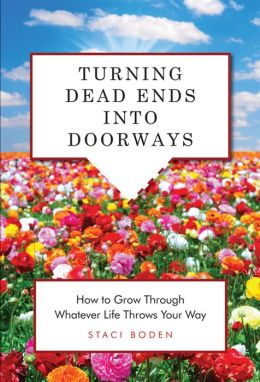 Turning Dead Ends into Doorways: How to Grow through Whatever Life Throws Your Way
