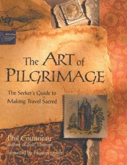 The Art of Pilgrimage: The Seekers Guide to Making Travel Sacred