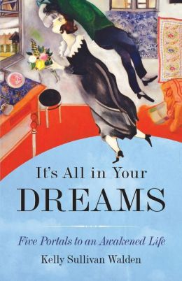 It's All in Your Dreams: How to Interpret Your Sleeping Dreams to Make Your Waking Dreams Come True