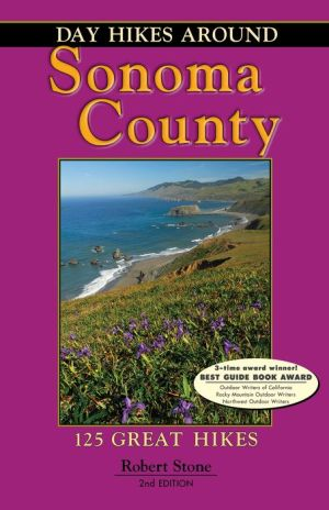 Day Hikes Around Sonoma County: 125 Great Hikes