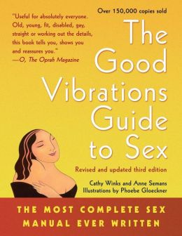 Good Vibrations Guide to Sex 3: The Most Complete Sex Manual Ever Written