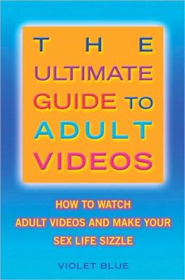 Ultimate Guide to Adult Videos: How to Warch Adult Videos and Make Your Sex Life Sizzle
