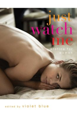 Just Watch Me: Erotica for Women