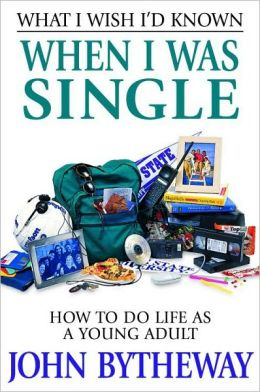 What I Wish I'd Known when I Was Single: How to Do Life as a Young Adult